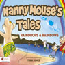 Nanny Mouses Tales: Raindrops and Rainbows (Unabridged), by Terri Jones