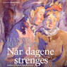 Nar dagene strenges (Unabridged), by Hanne Reintoft