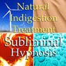 Natural Indigestion Treatment Subliminal Affirmations: Relaxation, Calmness & Peace, Solfeggio Tones, Binaural Beats, Self Help Meditation Audiobook, by Subliminal Hypnosis