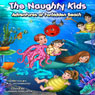 The Naughty Kids: Adventures at Forbidden Beach (Unabridged) Audiobook, by A. C. Selvarajoo