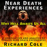 Near Death Experience: Why Hell Awaits Us All : A Compilation And Analysis Of Proven Near Death Experiences (Unabridged) Audiobook, by Richard Cole