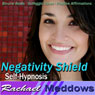 Negativity Shield Hypnosis: Release the Negative & Embrace Positivity, Guided Meditation, Binaural Beats, Positive Affirmations Audiobook, by Rachael Meddows