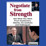 Negotiate From Strength: Get What You Want From Customers, Clients, Co-workers, and Colleagues (Unabridged) Audiobook, by Briefings Media Group