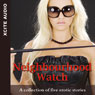 Neighbourhood Watch: A Collection of Five Erotic Stories (Unabridged), by Miranda Forbes