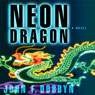 Neon Dragon (Unabridged), by John F. Dobbyn