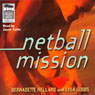 Netball Mission (Unabridged), by Bernadette Hellard