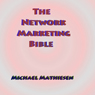 The Network Marketing Bible: How to Make It in the Modern American Economy (Unabridged), by Michael Mathiesen