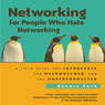 Networking for People Who Hate Networking: A Field Guide for Introverts, the Overwhelmed, and the Underconnected (Unabridged), by Devora Zack