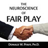 The Neuroscience of Fair Play: Why We (Usually) Follow the Golden Rule (Unabridged) Audiobook, by Donald W. Pfaff