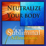 Neutralize Your Body Subliminal Affirmations: Alkaline Diet & Eating Green, Solfeggio Tones, Binaural Beats, Self Help Meditation Hypnosis Audiobook, by Subliminal Hypnosis