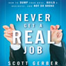 Never Get a Real Job: How to Dump Your Boss, Build a Business and Not Go Broke (Unabridged), by Scott Gerber