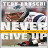 Never Give Up: My Stroke, My Recovery, & My Return to the NFL (Unabridged), by Tedy Bruschi