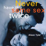 Never Have the Same Sex Twice: A Guide for Couples (Unabridged), by Alison Tyler
