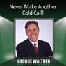 Never Make Another Cold Call! Audiobook, by George Walther