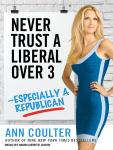 Never Trust a Liberal Over Three---Especially a Republican, by Ann Coulter