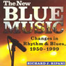 The New Blue Music: Changes in Rhythm & Blues, 1950-1999: American Made Music Series (Unabridged) Audiobook, by Richard J. Ripani