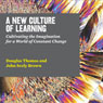 A New Culture of Learning: Cultivating the Imagination for a World of Constant Change (Unabridged), by Douglas Thomas