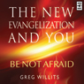The New Evangelization and You: Be Not Afraid Audiobook, by Greg Willits