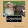 New and Improved How to Train and Understand Your Labrador Retriever Puppy or Dog (Unabridged) Audiobook, by Vince Stead
