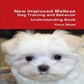 New Improved Maltese Dog Training and Behavior Understanding Book (Unabridged) Audiobook, by Vince Stead