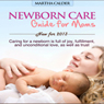 Newborn Care: Guide for Moms: Caring for a Newborn Is Full of Joy, Fulfillment, and Unconditional Love, as Well as Trust (Unabridged) Audiobook, by Martha Calder