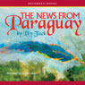 News From Paraguay (Unabridged), by Lily Tuck