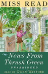 News from Thrush Green (Unabridged), by Miss Read