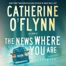 The News Where You Are: A Novel (Unabridged) Audiobook, by Catherine O'Flynn