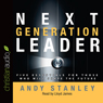 Next Generation Leader: 5 Essentials for Those Who Will Shape the Future (Unabridged) Audiobook, by Andy Stanley
