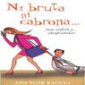 Ni Bruta Ni Cabrona... Sea Infiel y Disfrutelo! (Texto Completo) (Unabridged), by Ana Raucci