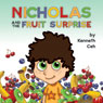 Nicholas and the Fruit Surprise (Unabridged) Audiobook, by Kenneth Ceh