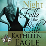 Night Falls Like Silk (Unabridged) Audiobook, by Kathleen Eagle