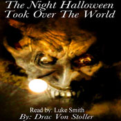 The Night Halloween Took Over the World (Unabridged), by Drac Von Stoller