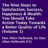 The Nine Steps to Satisfaction, Success, Happiness & Wealth: You Should Take Action Today Towards a Better Quality of Life, Volume 1 (Unabridged) Audiobook, by Don Allen Holbrook