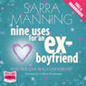 Nine Uses for an Ex-Boyfriend (Unabridged), by Sarra Manning