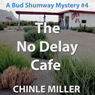 The No Delay Cafe: Bud Shumway Mystery, Book 4 (Unabridged) Audiobook, by Chinle Miller