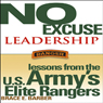 No Excuse Leadership: Lessons from the U.S. Armys Elite Rangers (Unabridged) Audiobook, by Brace E. Barber
