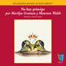 No Hay Principe: y Otras Verdades que Tu Madre Nunca te Conto (Texto Completo) Audiobook, by Marilyn Graman