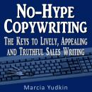 No-Hype Copywriting: The Keys to Lively, Appealing and Truthful Sales Writing (Unabridged), by Marcia Yudkin