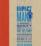 No Impact Man: The Adventures of a Guilty Liberal Who Attempts to Save the Planet (Unabridged), by Colin Beavan