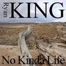 No Kinda Life (Unabridged), by Ryan King