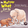 No Matter What You Do (Unabridged) Audiobook, by Teresa Heying