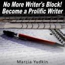 No More Writers Block!: Become a Prolific Writer (Unabridged) Audiobook, by Marcia Yudkin