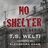No Shelter Trilogy: Books 1, 2, and 3: No Shelter, Left Behind, and Buried Alive (Unabridged), by T. S. Welti