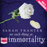 No Such Thing as Immortality (Unabridged), by Sarah Tranter