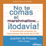 No te Comas el Marshmallow... ¡Todavia! (Dont Eat the Marshmallow...Yet!) (Unabridged), by Joachim De Posada