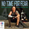No Time for Fear: How a Shark Attack Survivor Beat the Odds (Unabridged) Audiobook, by Paul de Gelder