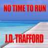 No Time to Run: A Legal Thriller Featuring Michael Collins, Book 1 (Unabridged), by J. D. Trafford