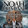 Noah Primeval: Chronicles of the Nephilim, Book 1 (Unabridged), by Brian Godawa