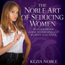 The Noble Art of Seducing Women: My Foolproof Guide to Pulling Any Woman You Want (Unabridged), by Kezia Noble